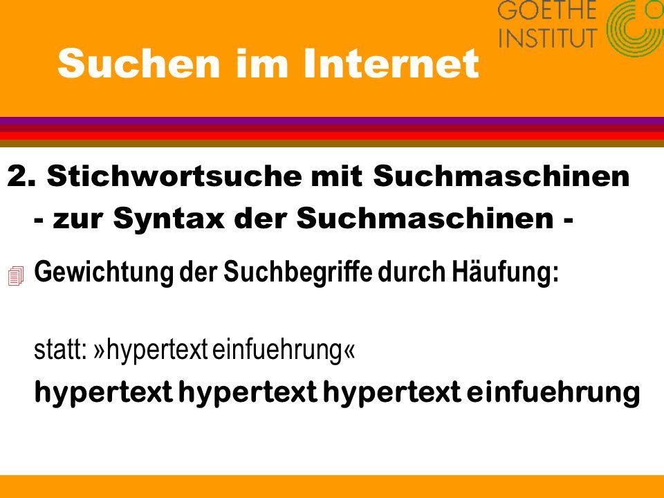 Suchen im Internet 2. Stichwortsuche mit Suchmaschinen - zur Syntax der Suchmaschinen - 4 Gewichtung der Suchbegriffe durch Häufung: statt: »hypertext