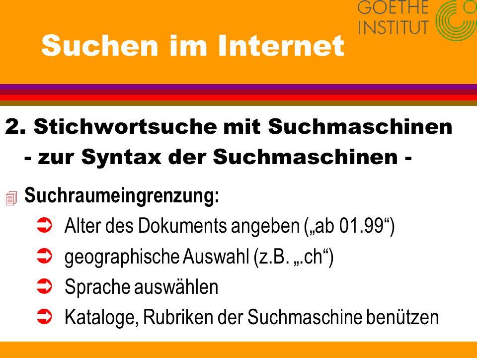 Suchen im Internet 2. Stichwortsuche mit Suchmaschinen - zur Syntax der Suchmaschinen - 4 Suchraumeingrenzung: ÜAlter des Dokuments angeben (ab 01.99)