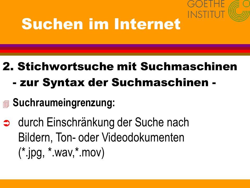 Suchen im Internet 2. Stichwortsuche mit Suchmaschinen - zur Syntax der Suchmaschinen - 4 Suchraumeingrenzung: Ü durch Einschränkung der Suche nach Bi