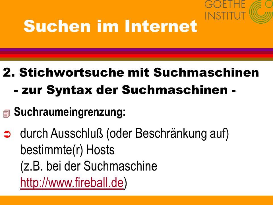 Suchen im Internet 2. Stichwortsuche mit Suchmaschinen - zur Syntax der Suchmaschinen - 4 Suchraumeingrenzung: Ü durch Ausschluß (oder Beschränkung au