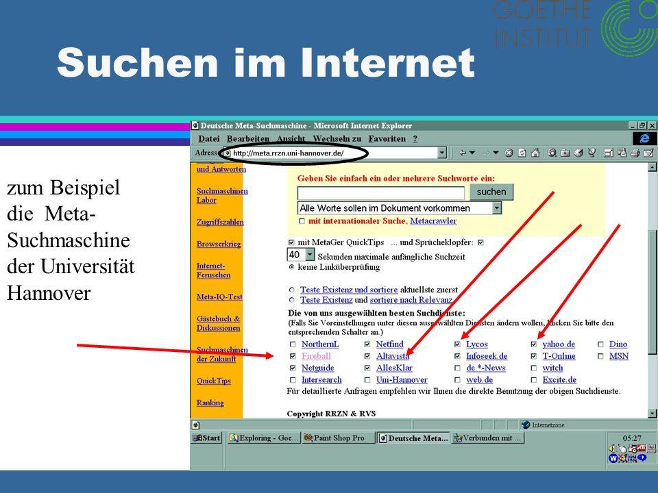 Suchen im Internet zum Beispiel die Meta- Suchmaschine der Universität Hannover