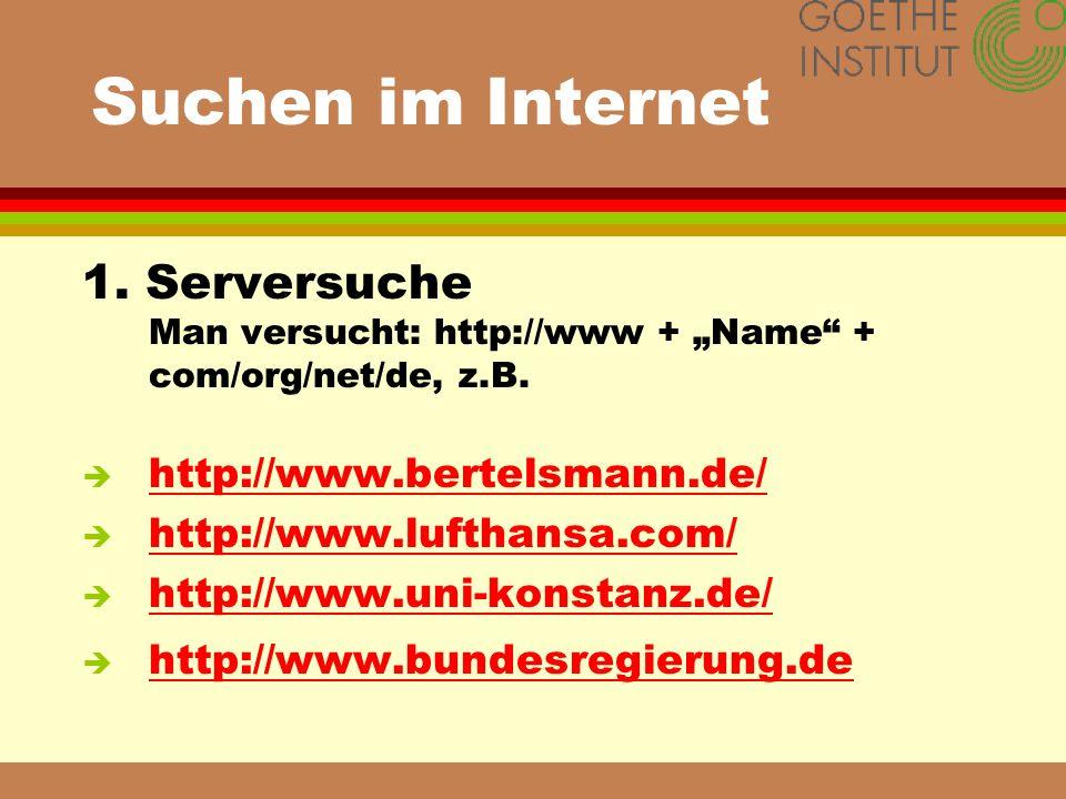 Suchen im Internet 1. Serversuche Man versucht: http://www + Name + com/org/net/de, z.B. è http://www.bertelsmann.de/ http://www.bertelsmann.de/ è htt