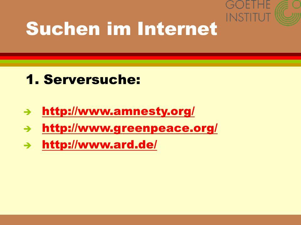 Suchen im Internet 1. Serversuche: è http://www.amnesty.org/ http://www.amnesty.org/ è http://www.greenpeace.org/ http://www.greenpeace.org/ è http://
