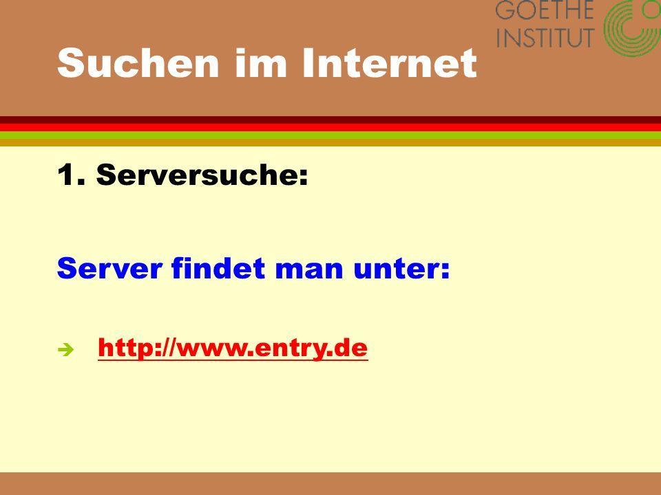 Suchen im Internet 1. Serversuche: Server findet man unter: è http://www.entry.de http://www.entry.de