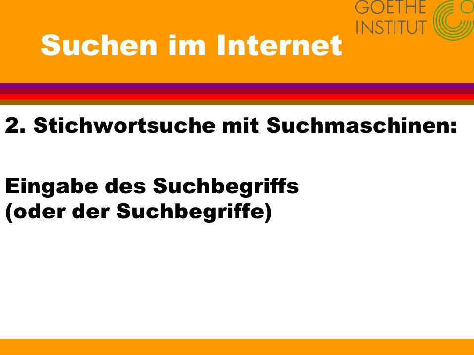 Suchen im Internet 2.Stichwortsuche mit Suchmaschinen: l Jede Suchmaschine hat ihre eigene Syntax.