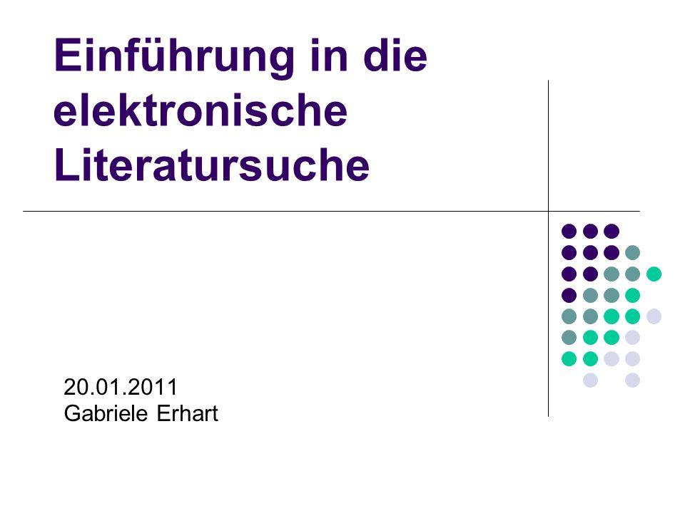 Einführung in die elektronische Literatursuche 20.01.2011 Gabriele Erhart