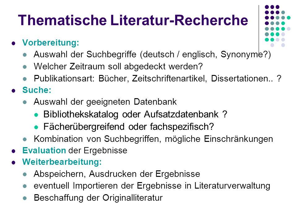 Thematische Literatur-Recherche Vorbereitung: Auswahl der Suchbegriffe (deutsch / englisch, Synonyme?) Welcher Zeitraum soll abgedeckt werden? Publika