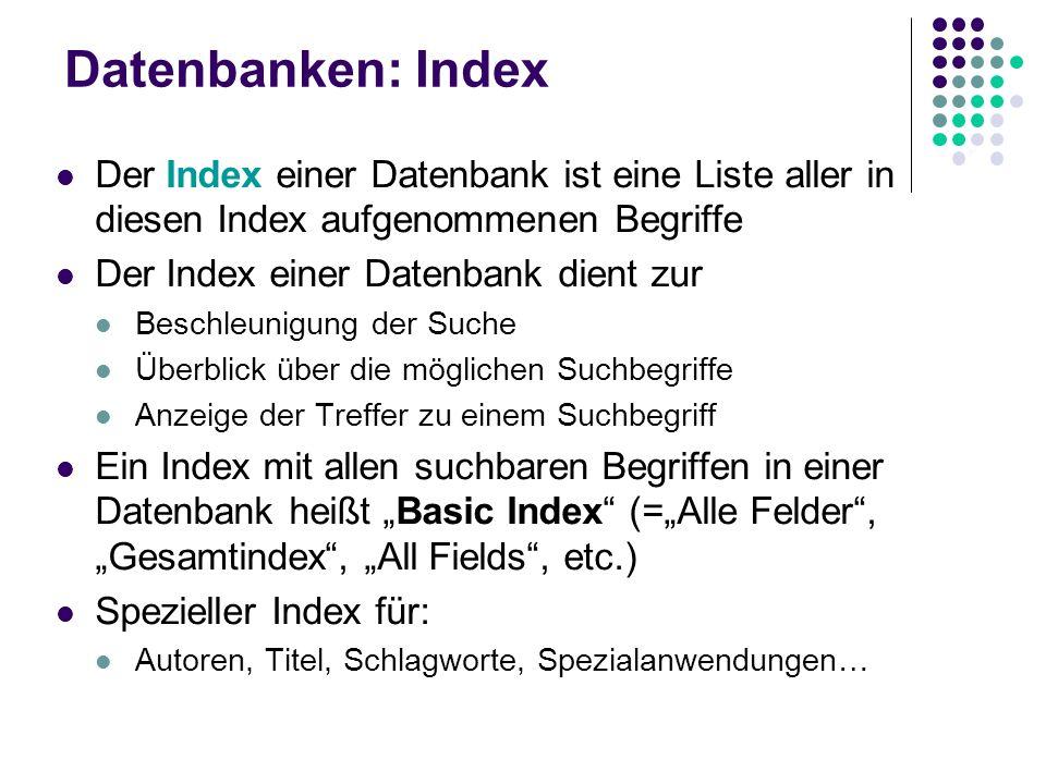 Datenbanken: Index Der Index einer Datenbank ist eine Liste aller in diesen Index aufgenommenen Begriffe Der Index einer Datenbank dient zur Beschleun
