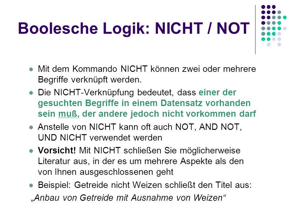 Boolesche Logik: NICHT / NOT Mit dem Kommando NICHT können zwei oder mehrere Begriffe verknüpft werden. Die NICHT-Verknüpfung bedeutet, dass einer der