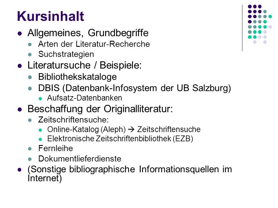 Kursinhalt Allgemeines, Grundbegriffe Arten der Literatur-Recherche Suchstrategien Literatursuche / Beispiele: Bibliothekskataloge DBIS (Datenbank-Inf