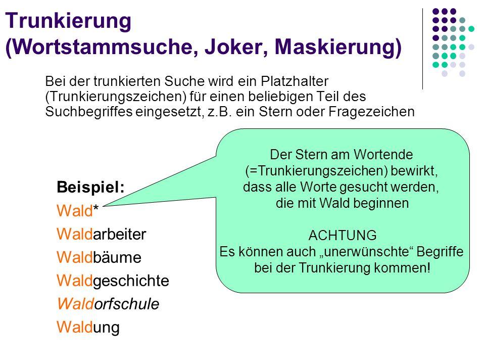 Trunkierung (Wortstammsuche, Joker, Maskierung) Bei der trunkierten Suche wird ein Platzhalter (Trunkierungszeichen) für einen beliebigen Teil des Suc