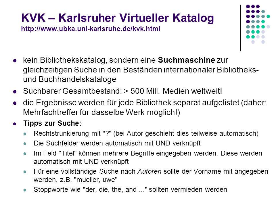 KVK – Karlsruher Virtueller Katalog http://www.ubka.uni-karlsruhe.de/kvk.html kein Bibliothekskatalog, sondern eine Suchmaschine zur gleichzeitigen Su