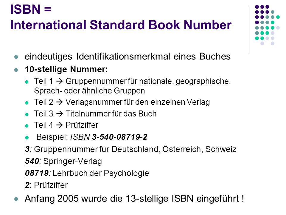 ISBN = International Standard Book Number eindeutiges Identifikationsmerkmal eines Buches 10-stellige Nummer: Teil 1 Gruppennummer für nationale, geog