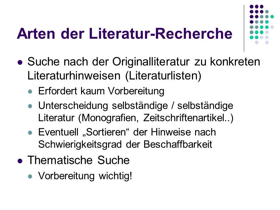 Arten der Literatur-Recherche Suche nach der Originalliteratur zu konkreten Literaturhinweisen (Literaturlisten) Erfordert kaum Vorbereitung Untersche