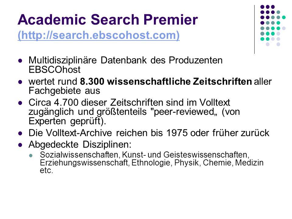 Academic Search Premier (http://search.ebscohost.com) (http://search.ebscohost.com) Multidisziplinäre Datenbank des Produzenten EBSCOhost wertet rund