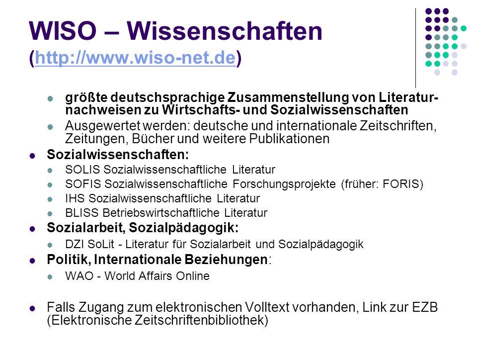 WISO – Wissenschaften (http://www.wiso-net.de)http://www.wiso-net.de größte deutschsprachige Zusammenstellung von Literatur- nachweisen zu Wirtschafts