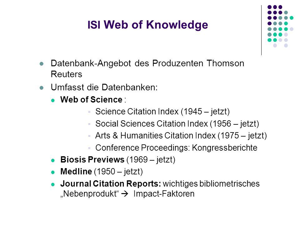 ISI Web of Knowledge Datenbank-Angebot des Produzenten Thomson Reuters Umfasst die Datenbanken: Web of Science : Science Citation Index (1945 – jetzt)