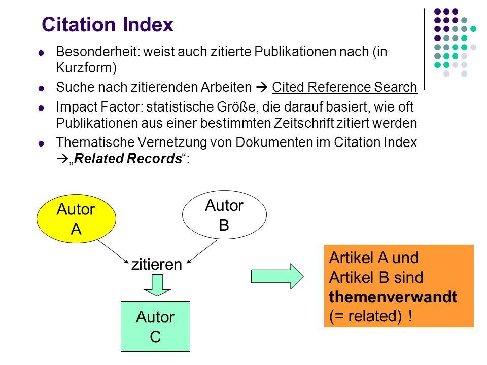 Citation Index Besonderheit: weist auch zitierte Publikationen nach (in Kurzform) Suche nach zitierenden Arbeiten Cited Reference Search Impact Factor