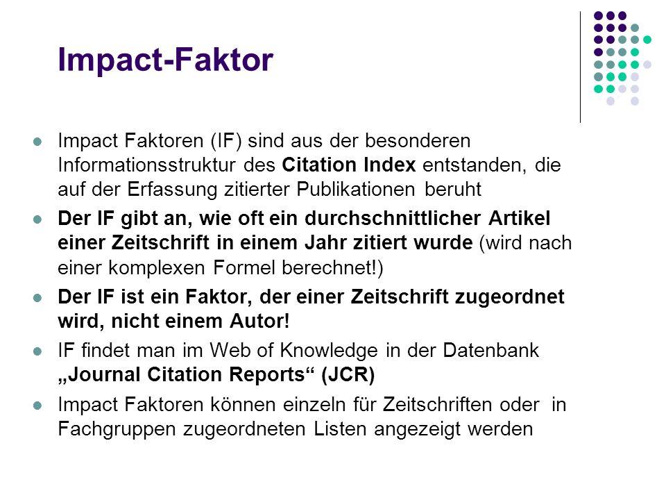 Impact-Faktor Impact Faktoren (IF) sind aus der besonderen Informationsstruktur des Citation Index entstanden, die auf der Erfassung zitierter Publika