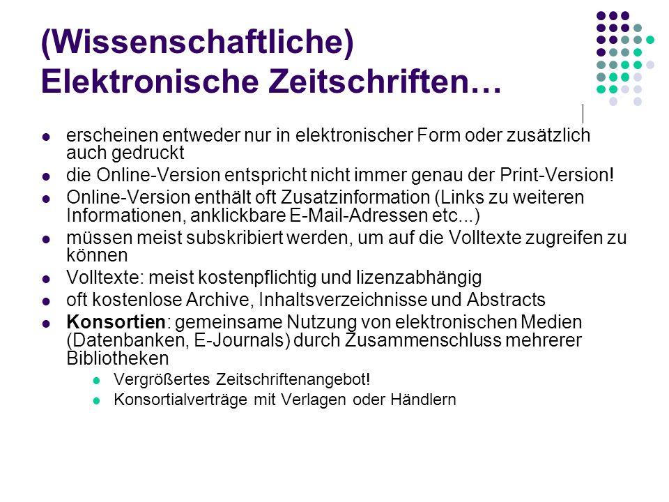 (Wissenschaftliche) Elektronische Zeitschriften… erscheinen entweder nur in elektronischer Form oder zusätzlich auch gedruckt die Online-Version entsp