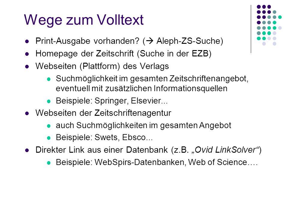 Wege zum Volltext Print-Ausgabe vorhanden? ( Aleph-ZS-Suche) Homepage der Zeitschrift (Suche in der EZB) Webseiten (Plattform) des Verlags Suchmöglich