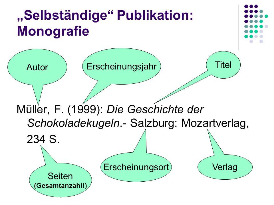 Selbständige Publikation: Monografie Müller, F. (1999): Die Geschichte der Schokoladekugeln.- Salzburg: Mozartverlag, 234 S. Autor Erscheinungsjahr Ti