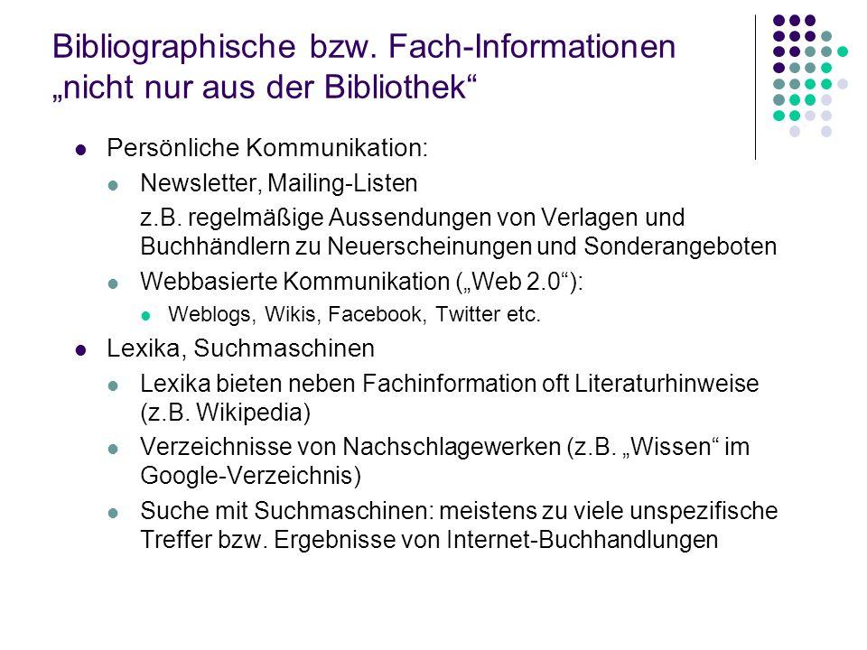 Bibliographische bzw. Fach-Informationen nicht nur aus der Bibliothek Persönliche Kommunikation: Newsletter, Mailing-Listen z.B. regelmäßige Aussendun
