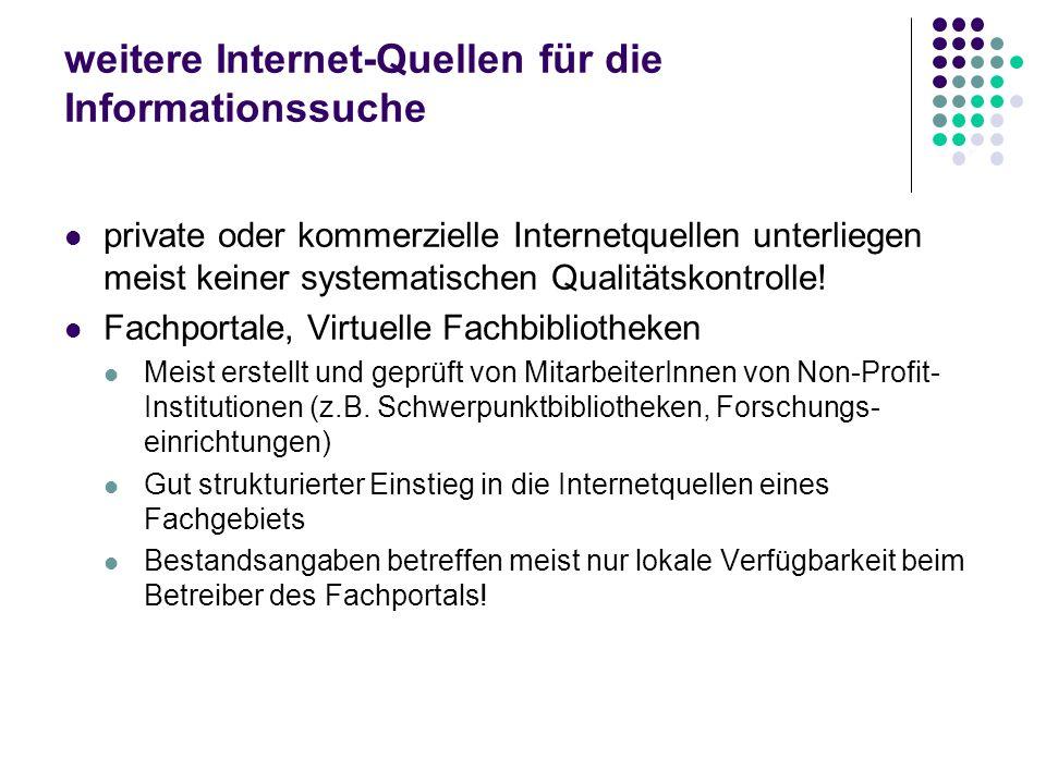 weitere Internet-Quellen für die Informationssuche private oder kommerzielle Internetquellen unterliegen meist keiner systematischen Qualitätskontroll