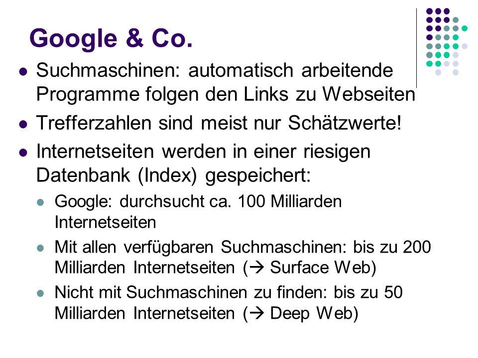 Google & Co. Suchmaschinen: automatisch arbeitende Programme folgen den Links zu Webseiten Trefferzahlen sind meist nur Schätzwerte! Internetseiten we