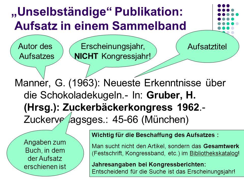 Unselbständige Publikation: Aufsatz in einem Sammelband Manner, G. (1963): Neueste Erkenntnisse über die Schokoladekugeln.- In: Gruber, H. (Hrsg.): Zu