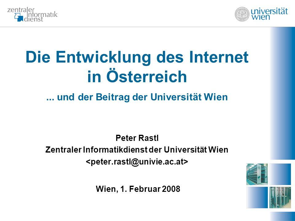 Die Entwicklung des Internet in Österreich... und der Beitrag der Universität Wien Peter Rastl Zentraler Informatikdienst der Universität Wien Wien, 1