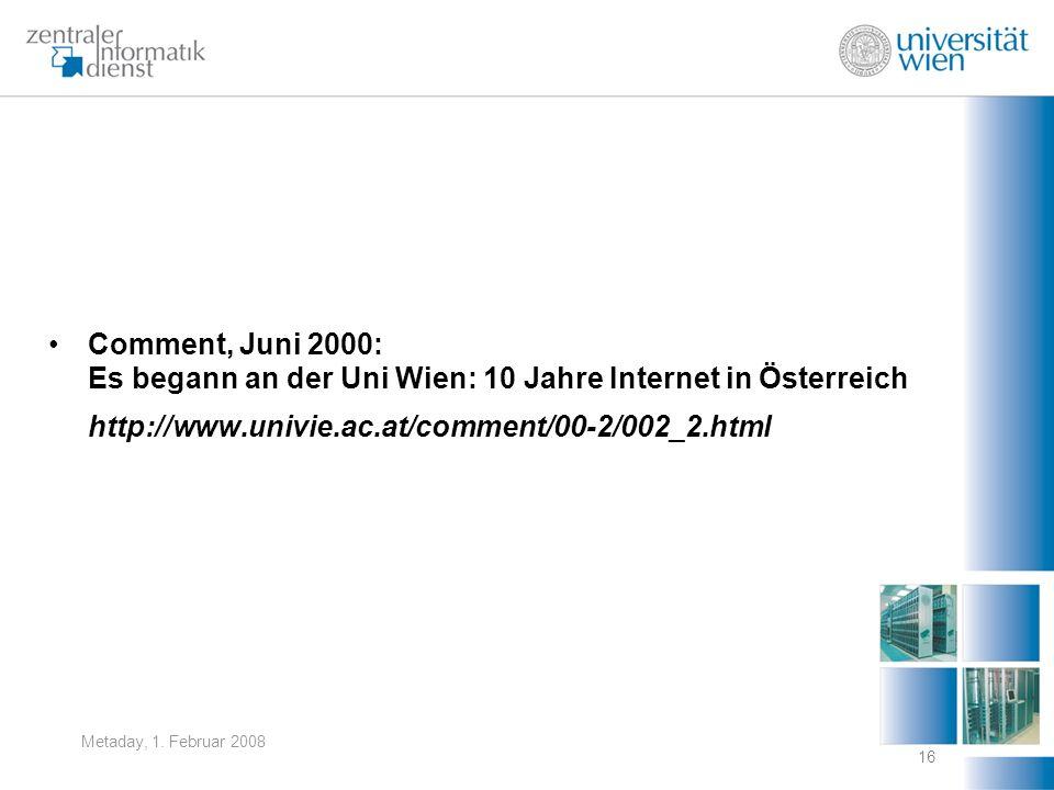 Metaday, 1. Februar 2008 16 Comment, Juni 2000: Es begann an der Uni Wien: 10 Jahre Internet in Österreich http://www.univie.ac.at/comment/00-2/002_2.