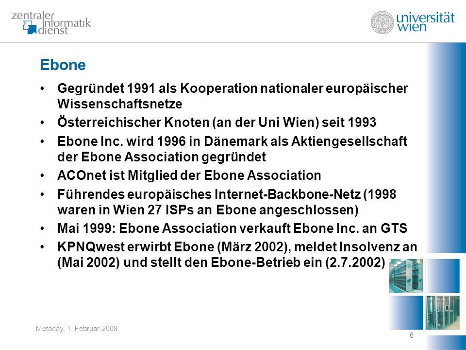 Metaday, 1. Februar 2008 6 Gegründet 1991 als Kooperation nationaler europäischer Wissenschaftsnetze Österreichischer Knoten (an der Uni Wien) seit 19