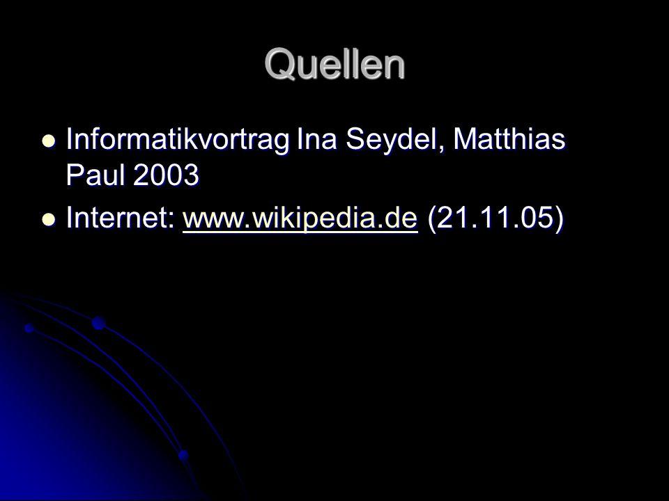Quellen Informatikvortrag Ina Seydel, Matthias Paul 2003 Informatikvortrag Ina Seydel, Matthias Paul 2003 Internet: www.wikipedia.de (21.11.05) Intern