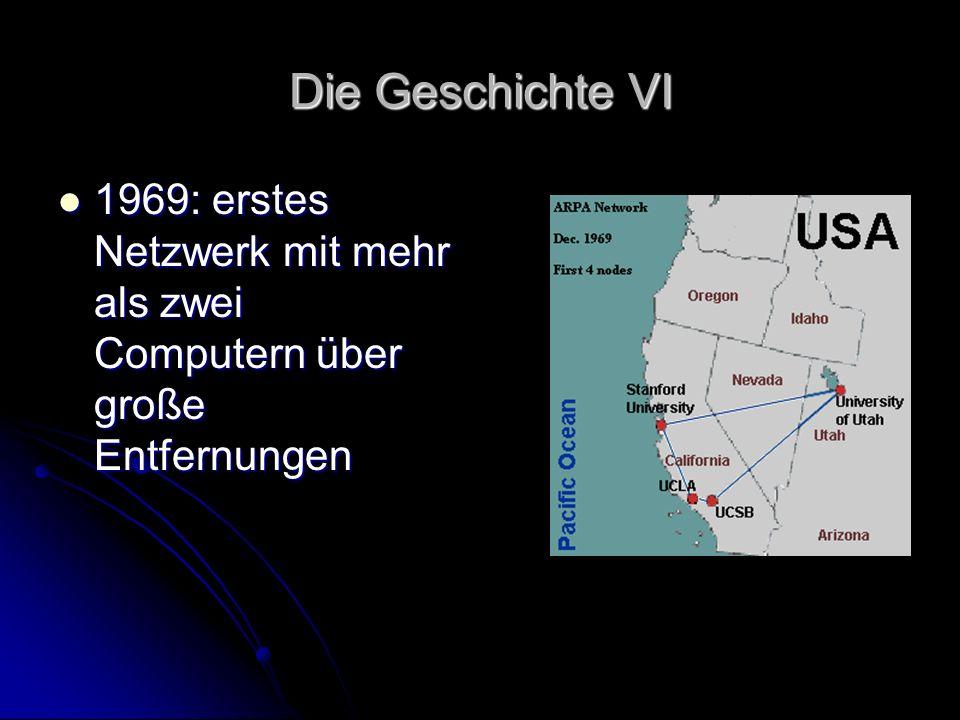 Die Geschichte VI 1969: erstes Netzwerk mit mehr als zwei Computern über große Entfernungen 1969: erstes Netzwerk mit mehr als zwei Computern über gro