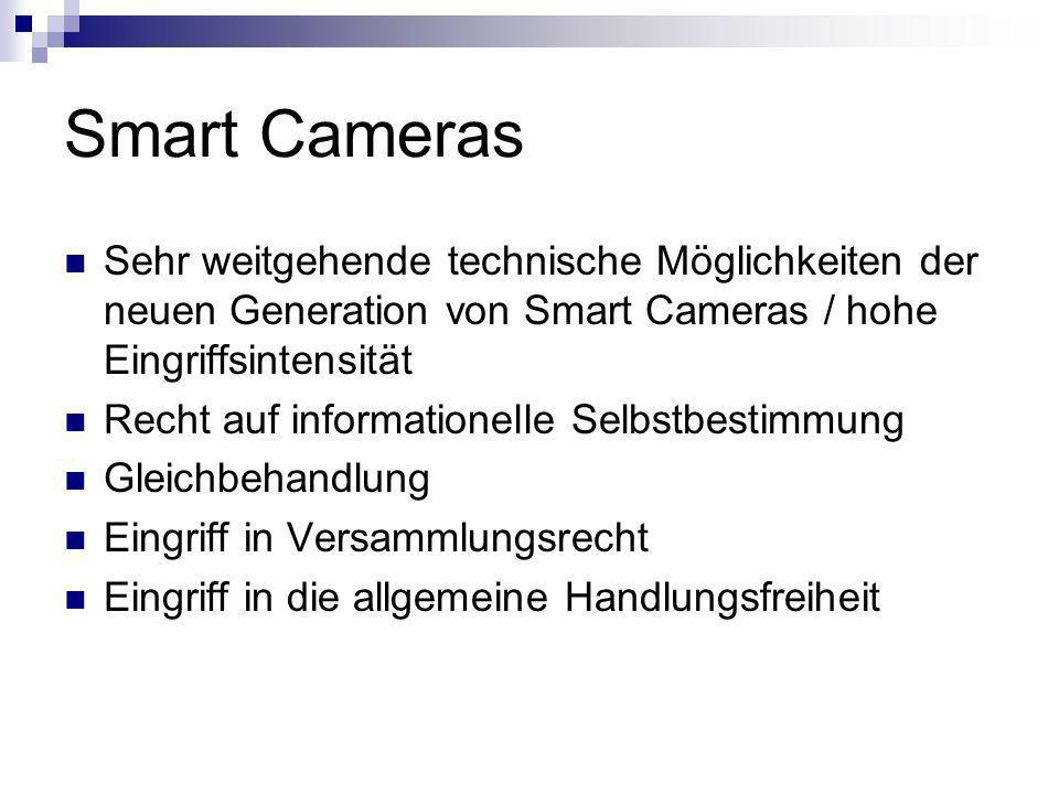 Smart Cameras Sehr weitgehende technische Möglichkeiten der neuen Generation von Smart Cameras / hohe Eingriffsintensität Recht auf informationelle Se