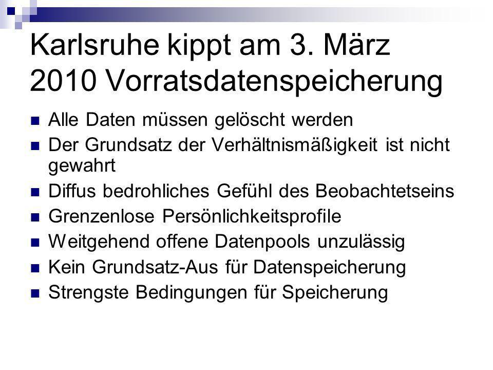 Karlsruhe kippt am 3. März 2010 Vorratsdatenspeicherung Alle Daten müssen gelöscht werden Der Grundsatz der Verhältnismäßigkeit ist nicht gewahrt Diff