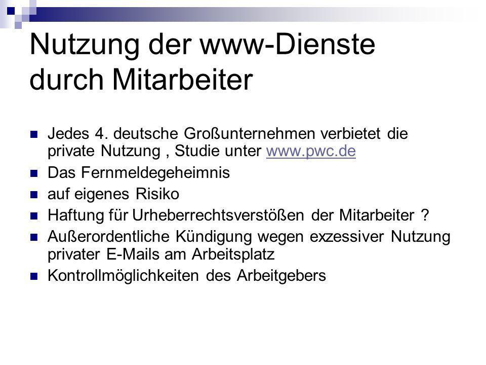 Nutzung der www-Dienste durch Mitarbeiter Jedes 4. deutsche Großunternehmen verbietet die private Nutzung, Studie unter www.pwc.dewww.pwc.de Das Fernm