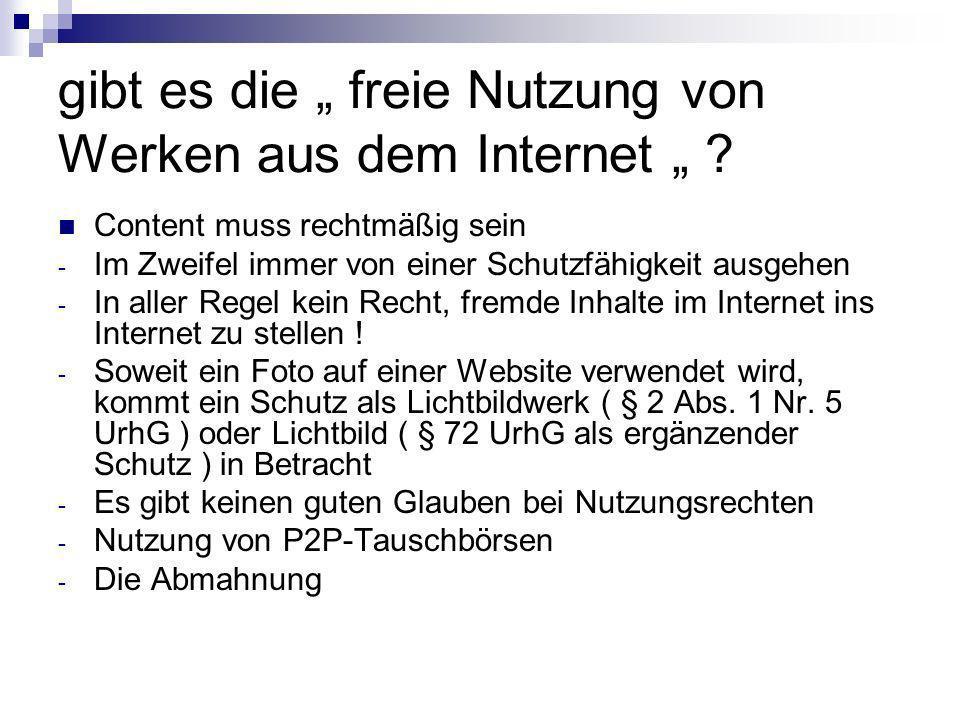 gibt es die freie Nutzung von Werken aus dem Internet ? Content muss rechtmäßig sein - Im Zweifel immer von einer Schutzfähigkeit ausgehen - In aller