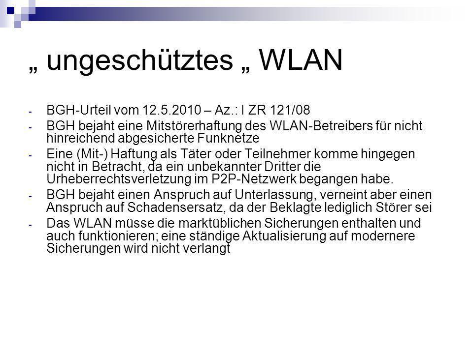 ungeschütztes WLAN - BGH-Urteil vom 12.5.2010 – Az.: I ZR 121/08 - BGH bejaht eine Mitstörerhaftung des WLAN-Betreibers für nicht hinreichend abgesich
