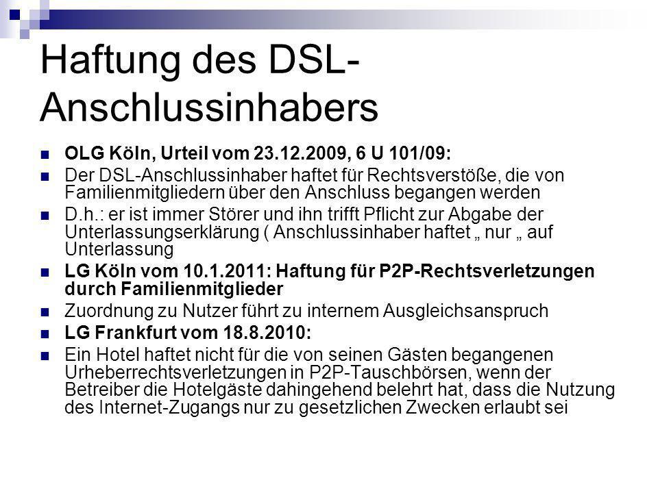 Haftung des DSL- Anschlussinhabers OLG Köln, Urteil vom 23.12.2009, 6 U 101/09: Der DSL-Anschlussinhaber haftet für Rechtsverstöße, die von Familienmi
