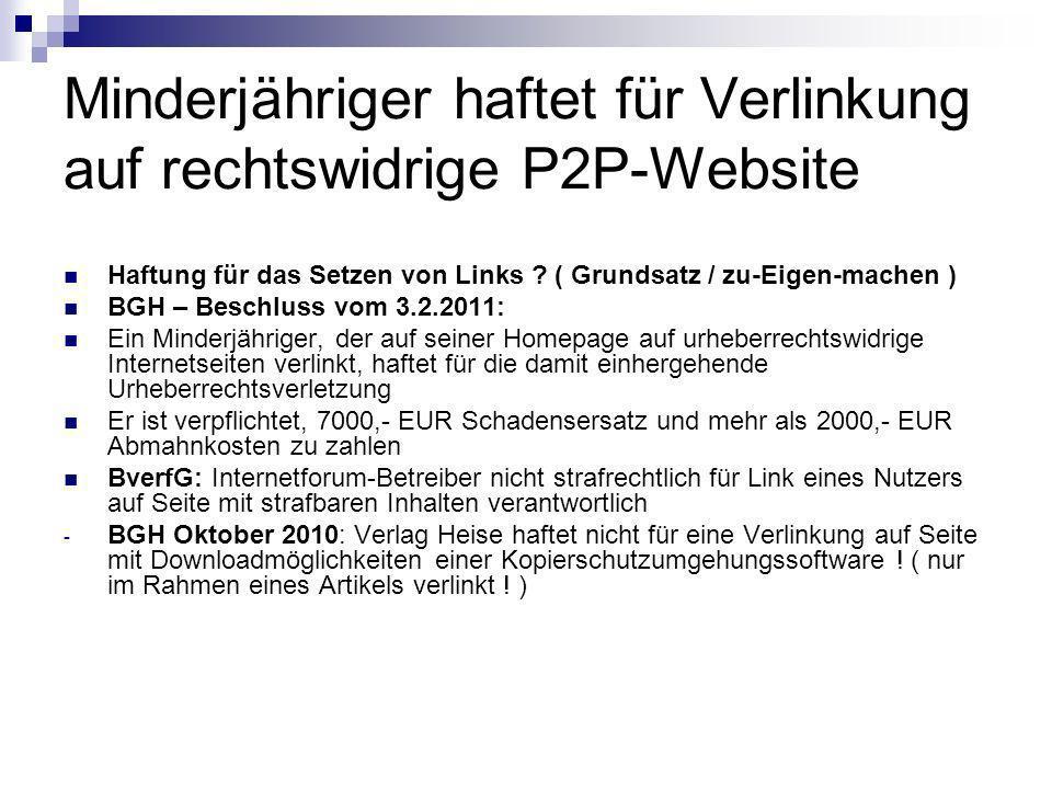 Minderjähriger haftet für Verlinkung auf rechtswidrige P2P-Website Haftung für das Setzen von Links ? ( Grundsatz / zu-Eigen-machen ) BGH – Beschluss