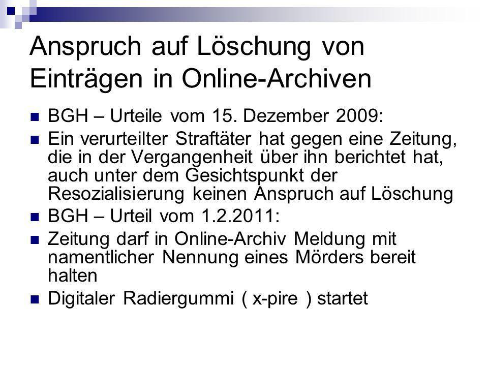 Anspruch auf Löschung von Einträgen in Online-Archiven BGH – Urteile vom 15. Dezember 2009: Ein verurteilter Straftäter hat gegen eine Zeitung, die in
