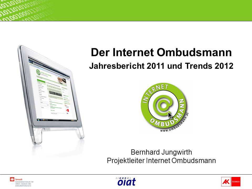 Her Der Internet Ombudsmann Jahresbericht 2011 und Trends 2012 Bernhard Jungwirth Projektleiter Internet Ombudsmann