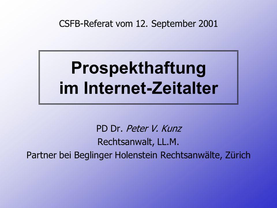 Prospekthaftung im Internet-Zeitalter PD Dr. Peter V. Kunz Rechtsanwalt, LL.M. Partner bei Beglinger Holenstein Rechtsanwälte, Zürich CSFB-Referat vom