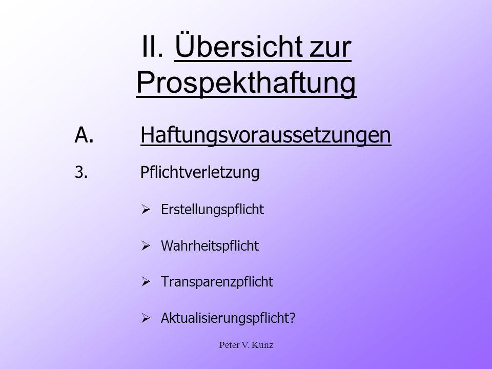 Peter V. Kunz II. Übersicht zur Prospekthaftung A.Haftungsvoraussetzungen 3. Pflichtverletzung Erstellungspflicht Wahrheitspflicht Transparenzpflicht