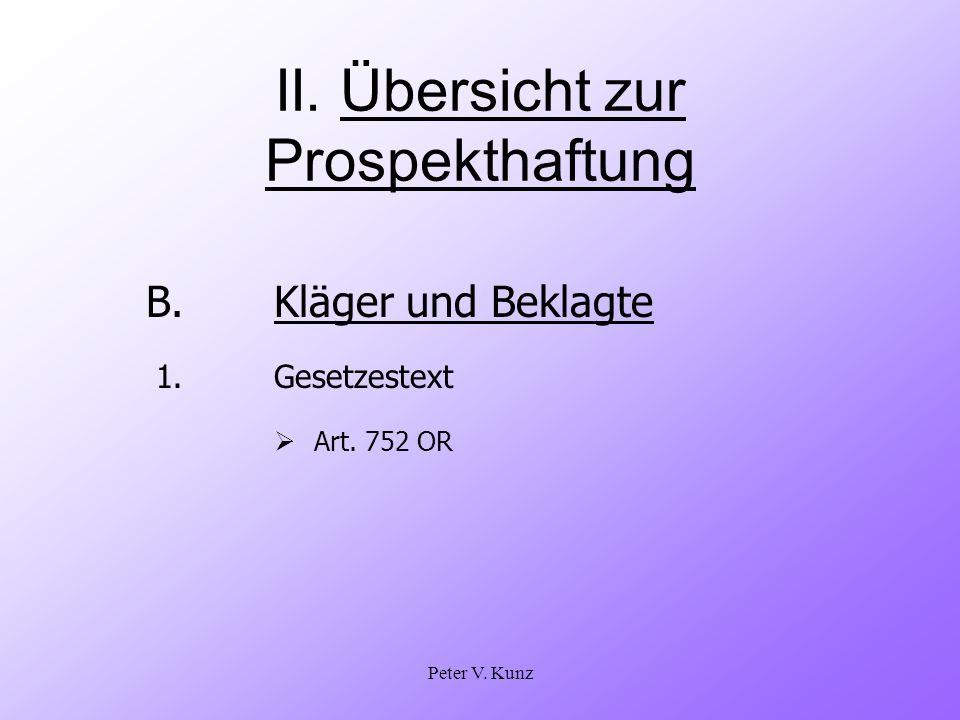 Peter V. Kunz II. Übersicht zur Prospekthaftung B.Kläger und Beklagte 1. Gesetzestext Art. 752 OR