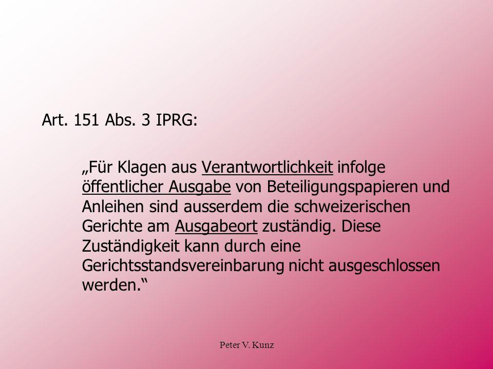 Peter V. Kunz Art. 151 Abs. 3 IPRG: Für Klagen aus Verantwortlichkeit infolge öffentlicher Ausgabe von Beteiligungspapieren und Anleihen sind ausserde