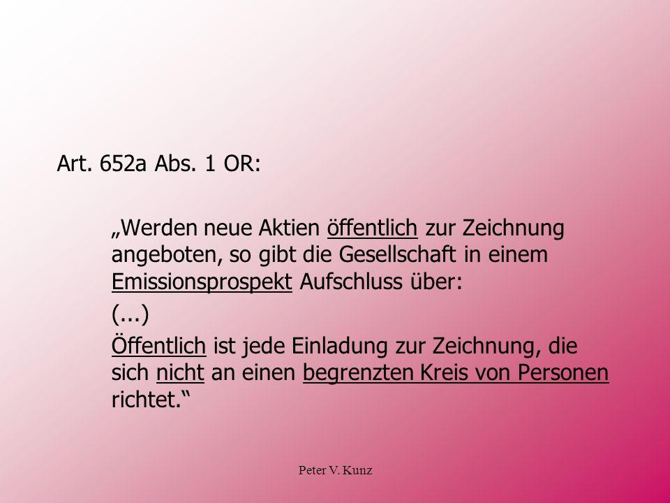 Peter V. Kunz Art. 652a Abs. 1 OR: Werden neue Aktien öffentlich zur Zeichnung angeboten, so gibt die Gesellschaft in einem Emissionsprospekt Aufschlu