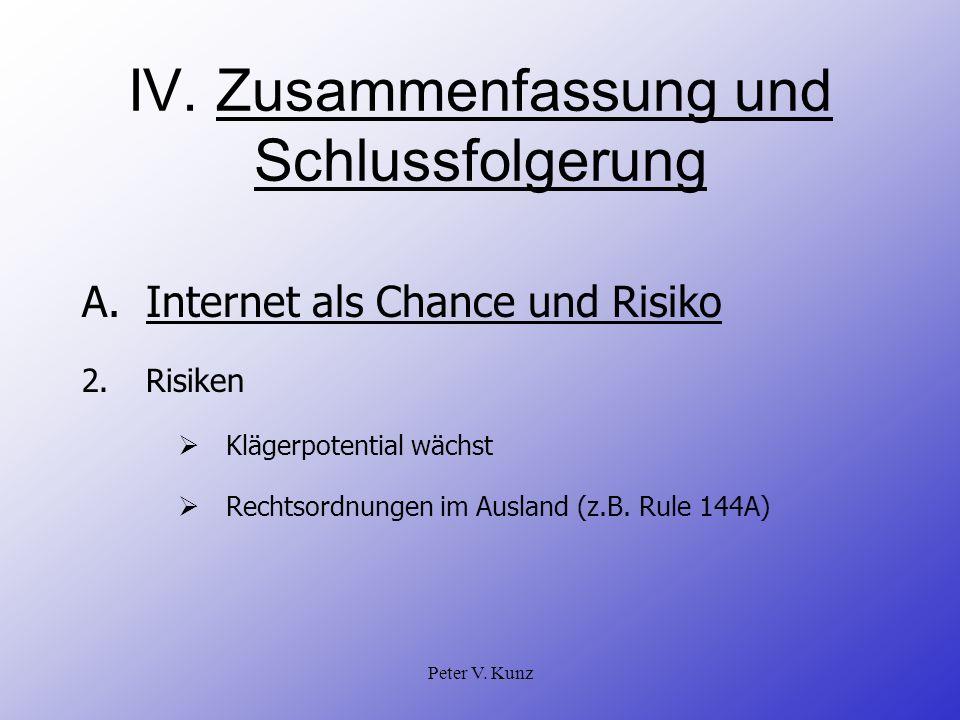 Peter V. Kunz IV. Zusammenfassung und Schlussfolgerung A.Internet als Chance und Risiko 2.Risiken Klägerpotential wächst Rechtsordnungen im Ausland (z
